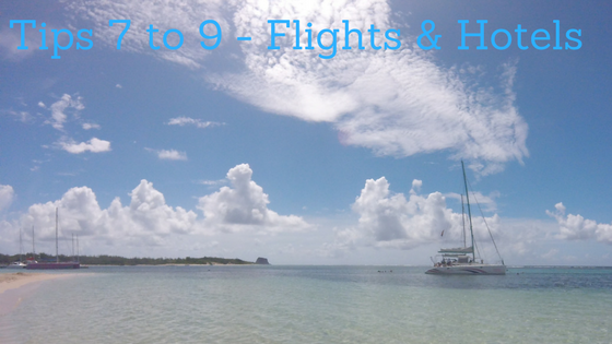 Flights and Hotel Tips to help you save for an amazing holiday at www.mywonderfulworld.co.uk